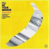 Review: I'll Be Your Mirror: A Tribute to the Velvet Underground & Nico